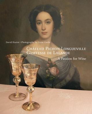 Château Pichon-Longueville Comtesse de Lalande: A Passion for Wine David Haziot