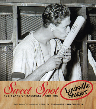 Sweet Spot: 125 Years of Baseball and the Louisville Slugger David Magee