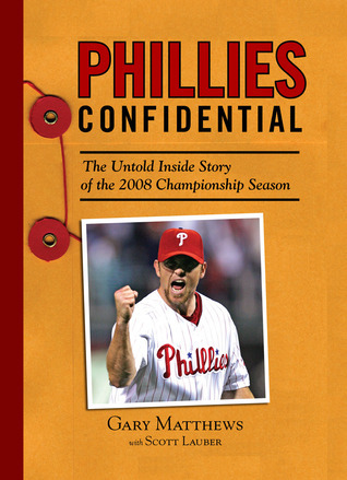 Phillies Confidential: The Untold Inside Story of the 2008 Championship Season Gary Matthews