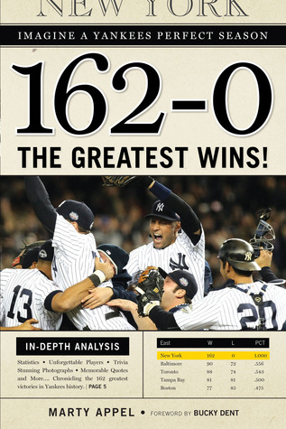 162 - 0: The Greatest Wins in Yankees History Marty Appel