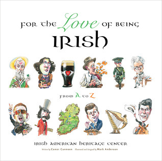 For the Love of Being Irish: From A to Z  by  Irish American Heritage Center