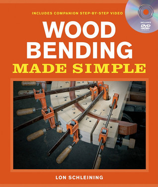 Wood Bending Made Simple Lon Schleining
