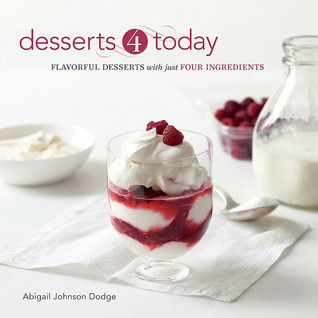 Desserts 4 Today: Flavorful Desserts with Just Four Ingredients Abigail Johnson Dodge