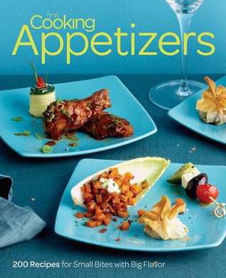 Fine Cooking Appetizers: 200 Recipes for Small Bites with Big Flavor  by  Fine Cooking Magazine