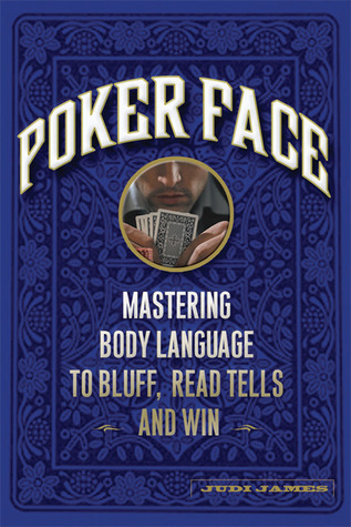 Poker Face: Master Body Language to Read and Beat Your Opponents  by  Judi James