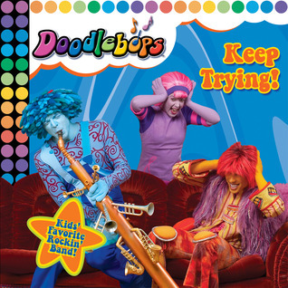 Keep Trying!: We Are the Doodlebops  by  Kathryn Wheeler