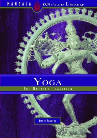 Yoga: The Greater Tradition  by  David Frawley