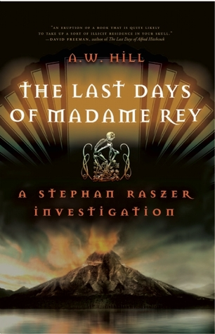 The Last Days of Madame Rey: A Stephan Raszer Investigation A.W. Hill