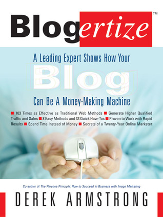 Blogertize: A Leading Expert Shows How Your Blog Can Be a Money-Making Machine  by  Derek Armstrong