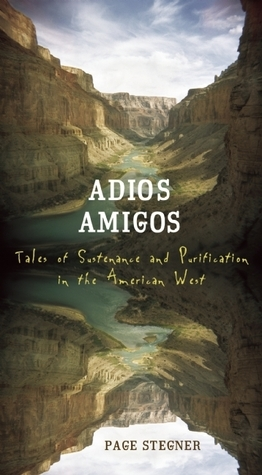 Adios Amigos: Tales of Sustenance and Purification in the American West Page Stegner