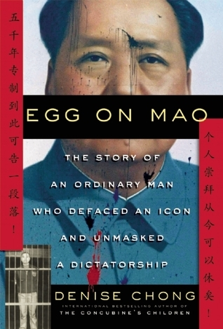 Egg on Mao: The Story of an Ordinary Man Who Defaced an Icon and Unmasked a Dictatorship Denise Chong