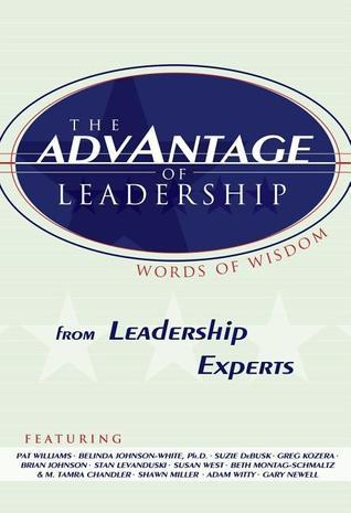 The Advantage of Leadership: Words of Wisdom from Leadership Experts  by  Pat Williams