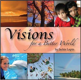 Visions for a Better World  by  Jackie Lapin