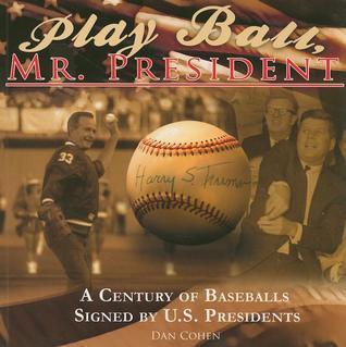 Play Ball, Mr. President: A Century of Baseballs Signed U.S. Presidents by Dan  Cohen