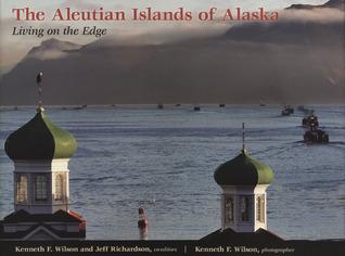 The Aleutian Islands of Alaska: Living on the Edge Ken Wilson