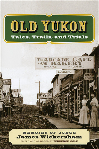Old Yukon: Tales, Trails, and Trials  by  James Wickersham