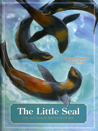 The Little Seal: An Alaska Adventure Ram Papish
