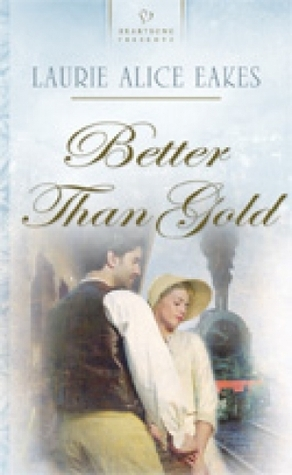Better Than Gold  by  Laurie Alice Eakes
