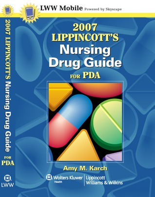 2007 Lippincotts Nursing Drug Guide for PDA: Powered Skyscape, Inc. by Amy M. Karch
