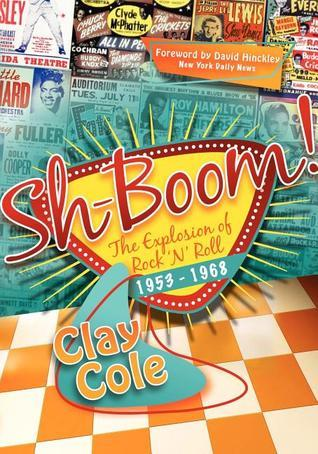 Sh-Boom!: The Explosion of Rock n Roll (1953-1968) Clay Cole