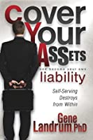 Cover Your Assets and Become Your Own Liability: Self-Serving Destroys from Within  by  Gene N. Landrum