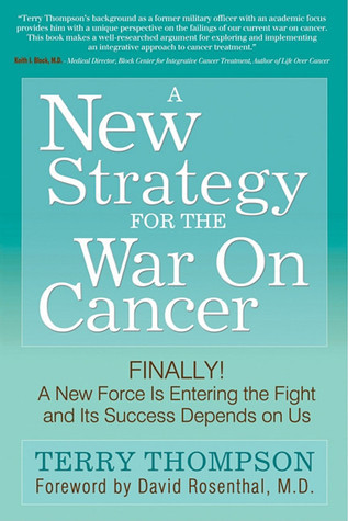 A New Strategy For The War On Cancer: Finally!  A New Force Is Entering the Fight and Its Success Depends On Us Terry   Thompson
