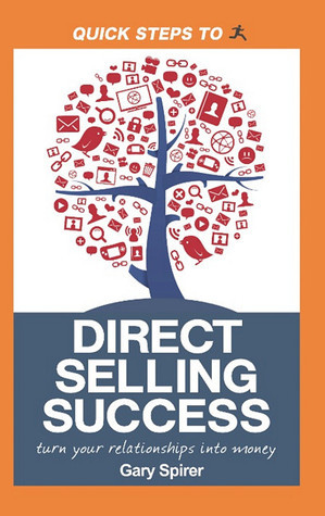 Quick Steps To Direct Selling Success: Turn Your Relationships Into Money Gary Spirer
