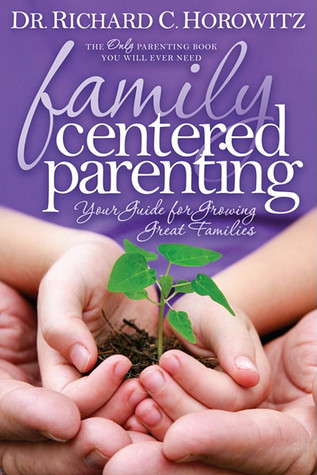 Family Centered Parenting: Your Guide for Growing Great Families Richard C. Horowitz