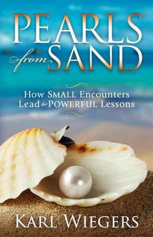 Pearls from Sand: How Small Encounters Lead to Powerful Lessons  by  Karl E. Wiegers