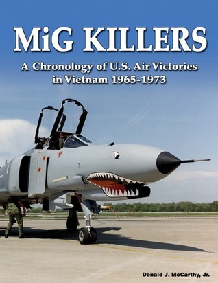 MiG Killers: A Chronology of U.S. Air Victories in Vietnam 1965-1973  by  Donald J. McCarthy Jr.