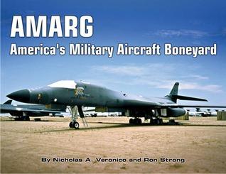 AMARG: Americas Military Aircraft Boneyard Nicholas A. Veronico
