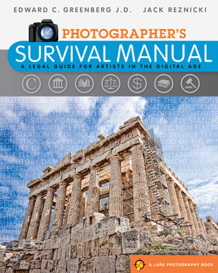 Photographers Survival Manual: A Legal Guide for Artists in the Digital Age  by  Edward C. Greenberg