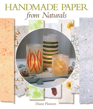 Handmade Paper from Naturals  by  Diane Flowers