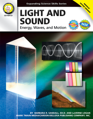 Light and Sound, Grades 6 - 12: Energy, Waves, and Motion  by  Barbara R. Sandall