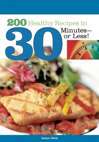 200 Healthy Recipes in 30 Minutes—or Less!  by  Robyn Webb