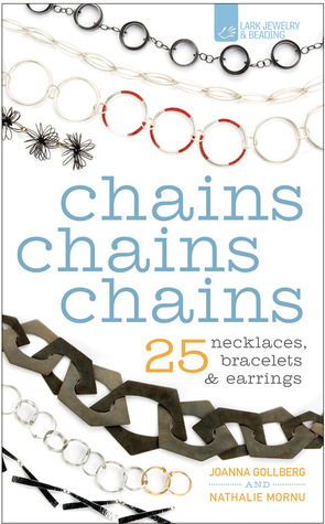 Chains Chains Chains: 25 Necklaces, Bracelets & Earrings  by  Joanna Gollberg