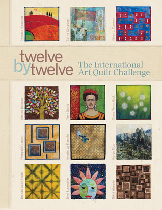 Twelve Twelve: The International Art Quilt Challenge by Brenda Gael Smith