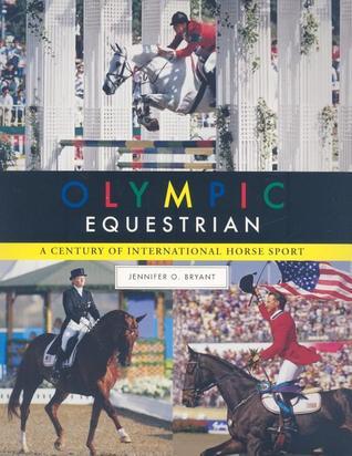 Olympic Equestrian: A Century of International Horse Sport Jennifer O. Bryant