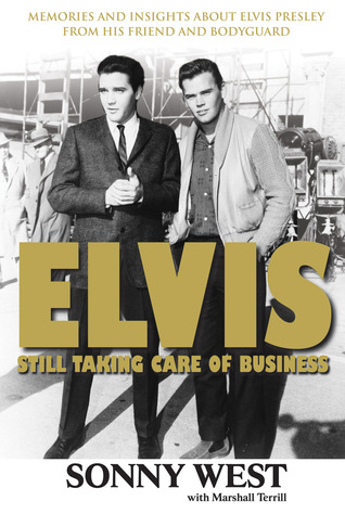 Elvis: Still Taking Care of Business: Memories and Insights About Elvis Presley From His Friend and Bodyguard  by  Sonny West