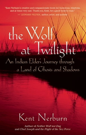 The Wolf at Twilight: An Indian Elders Journey through a Land of Ghosts and Shadows  by  Kent Nerburn