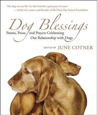 Dog Blessings: Poems, Prose, and Prayers Celebrating Our Relationship with Dogs June Cotner