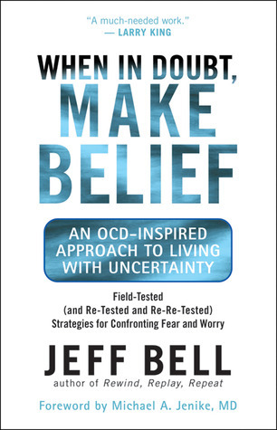 When in Doubt, Make Belief: An OCD-Inspired Approach to Living with Uncertainty Jeff Bell