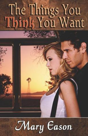 The Things You Think You Want  by  Mary Eason