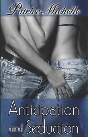 Anticipation and Seduction Patrice Michelle