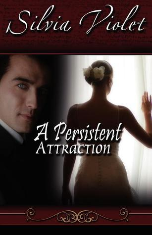 A Persistent Attraction (Regency Intrigue, #2)  by  Silvia Violet