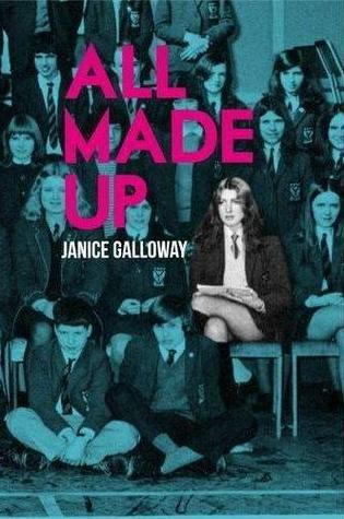 All Made Up  by  Janice Galloway