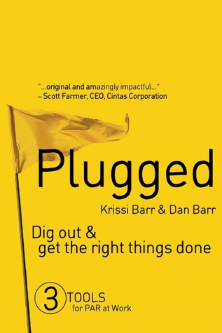 Plugged: Dig Out and Get the Right Things Done Krissi Barr