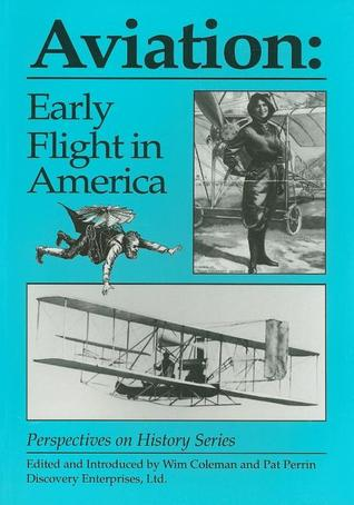 Aviation: Early Flight in America  by  Wim Coleman