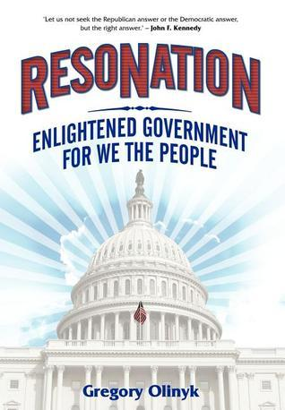 Resonation: Enlightened Government for We the People  by  Gregory Olinyk