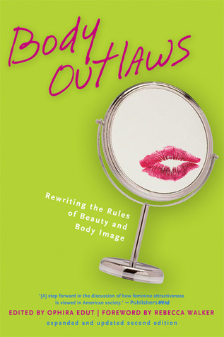 Body Outlaws: Rewriting the Rules of Beauty and Body Image Ophira Edut